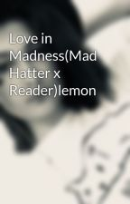 Love in Madness(Mad Hatter x Reader)lemon by Astuko13