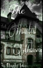 The Haunted Mansion (#Wattys2016) by Akashi_Kim
