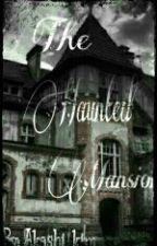 The Haunted Mansion (#Wattys2016) by Akashi_Kim