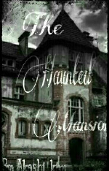 The Haunted Mansion (#Wattys2016)