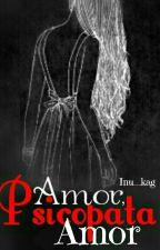 Amor Psicopata [Version Larga] by Inu_Kag