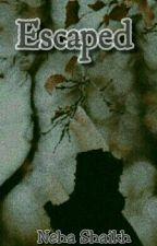 Escaped. by neha_shaikh