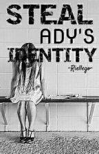 STEAL ADY'S IDENTITY by RielleGo
