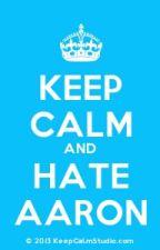 Ways To Hate On Aaron  by Sprinklemekawaii