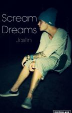 Scream Dreams✔ (Jastin) by Spiro96Beliectioner