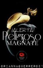 ¡ Alerta ! Peligroso Magnate. by oriannaGuerrero21