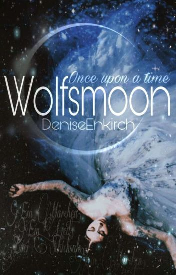 Wolfsmoon - Once upon a time ✔ #wattys2017 #STAW2018