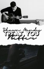 Treat you better ➳ s.m by snuggiemendes