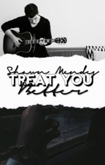 Treat you better ➳ s.m