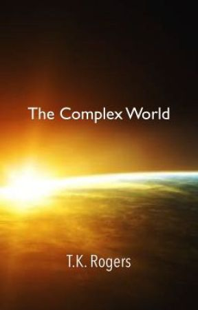 The Complex World by TK_Rogers