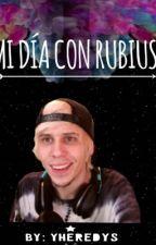 Mi Dia Con RUBIUS [Nuevos capítulos en proceso ] by yheredys