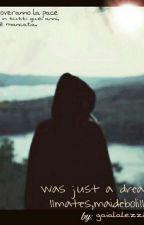 Was Just A Dream |Mates e Lezzini| by Gaialalezzina