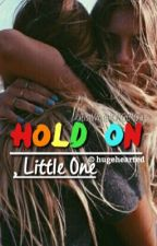 Hold On, Little One [#JustWriteIt] by hugehearted