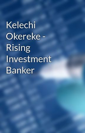 Kelechi Okereke - Rising Investment Banker by kelechiokereke