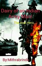 Diary Of An Indian Army Man - The Real Hero! by Mithrabrinda