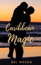 Caribbean Magic (on hold) by SallyMason1