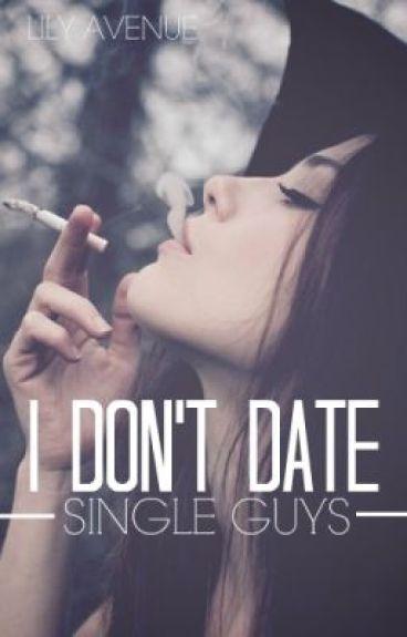 I Don't Date Single Guys