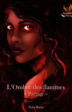 L'Ombre des flammes   Tome 1 - Partage - SOUS CONTRAT D'ÉDITION [EXTRAIT] by tishabarne