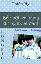 [Longfic] [KaiYuan - XiHong] Bảo Bối, Em Chạy Không Thoát Đâu! by ThienHy1512