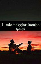 Il mio peggior incubo. by fpasqu