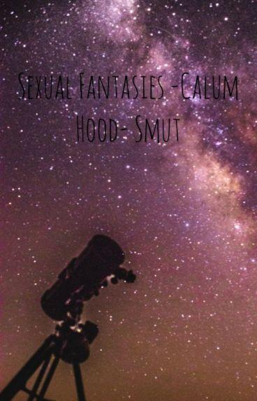 Sexual Fantasies- Calum Hood smut -