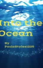 Into the Ocean ( Harry Styles ) by PaolaStyles1225