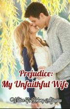 Prejudice;My Unfaithful Wife by lokongalitaptap08