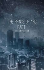 The Prince of Arc - Part I by Anthony_Scott_