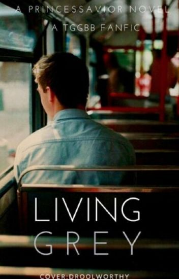 Living Grey [ A TGGBB FANFIC ]