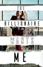 The Billionaire Wants Me by oxAria_Maximoffxo
