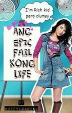 Ang epic fail kong life by buffyloading
