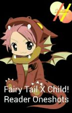 Fairy Tail X Child! Reader Oneshots by FlamesofEmotion