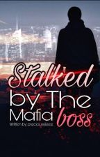 Stalked by the Mafia Boss by precioussiieee