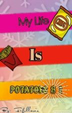 My Life Is Potatoes 3 ! by Fifollavie
