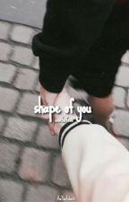 Shape of you // saschefano [INTERROTTA] by AwYoutubers