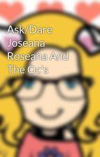 Ask/Dare Joseana Roseana And The Oc's by joseana_love