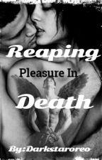 Reaping Pleasure in Death by Darkstaroreo