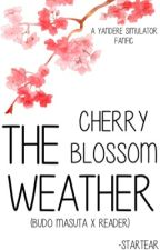 The Cherry Blossom Weather (Budo Masuta x Reader) by -Startear