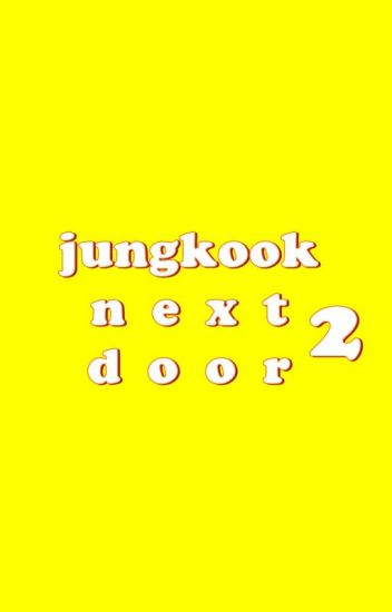 Jungkook Next Door 2 [BTS FF]