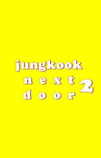 Jungkook Next Door 2 [BTS FF]