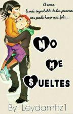 No Me Sueltes  by LeydaMttz1