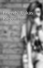 Friends||Lukas Rieger|| by Niezzgodnaxd