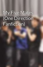 My Five Mates (One Direction Fanfiction) by _ilovemyfivehusbands