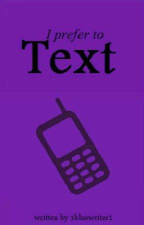 I Prefer to Text by 1bluewriter1