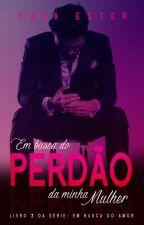 Em Busca Do Perdão Da Minha Mulher (DEGUSTAÇÃO) by SaradoJonas
