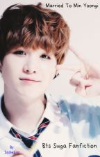 Married to Min Yoongi ~ BTS Suga fanfiction by SadieLor