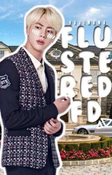 Flustered | Jin