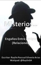 Misterios...Engaños Entre Amigos Relaciones. by RaylinSA