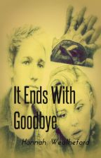 It Ends with Goodbye◇Drew Dirksen (Sequel to It Starts with Hello) by illegallydirksen