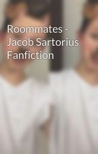 Roommates - Jacob Sartorius Fanfiction by jsfxsjacob_
